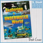 Exploring the Wet & Wild Underwater World